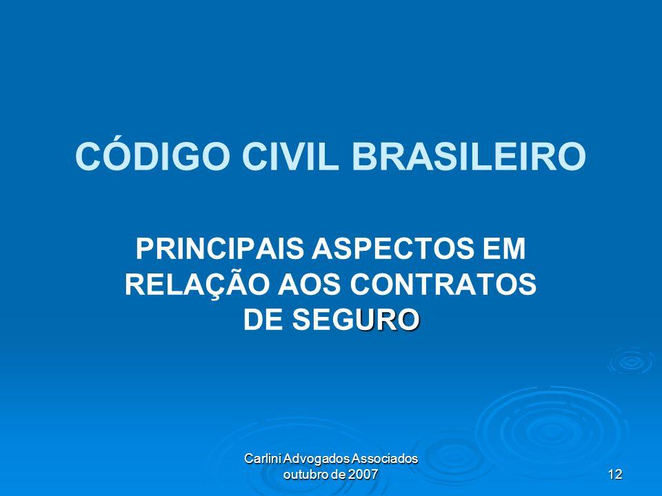 Carlini Advogados Associados outubro de 2007 12 CÓDIGO CIVIL BRASILEIRO URO PRINCIPAIS ASPECTOS EM RELAÇÃO AOS CONTRATOS DE SEGURO