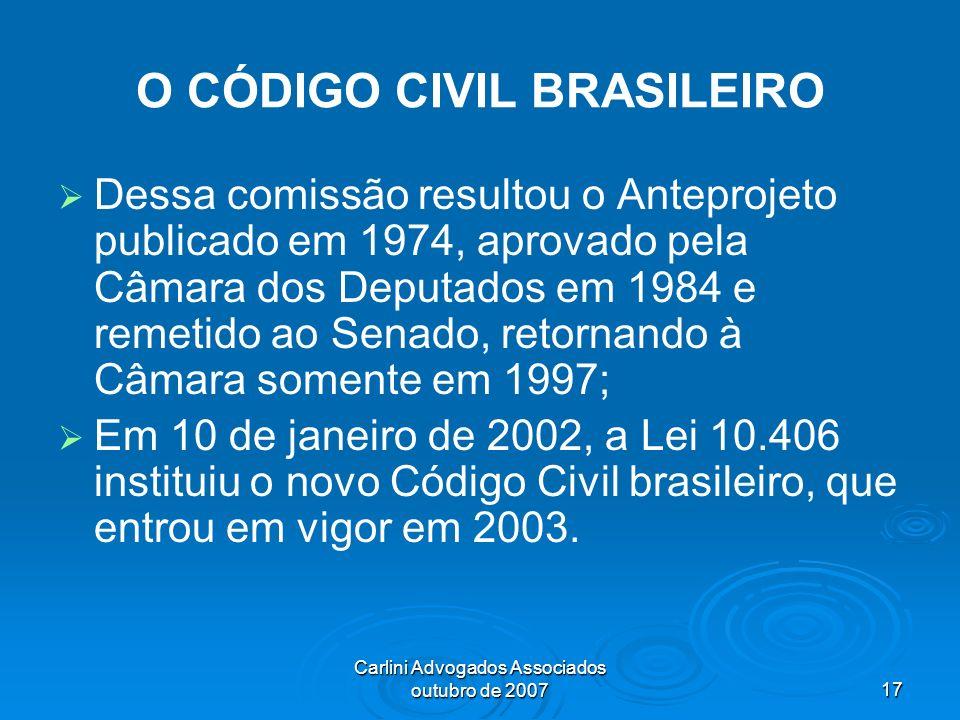 Carlini Advogados Associados outubro de 200717 O CÓDIGO CIVIL BRASILEIRO Dessa comissão resultou o Anteprojeto publicado em 1974, aprovado pela Câmara
