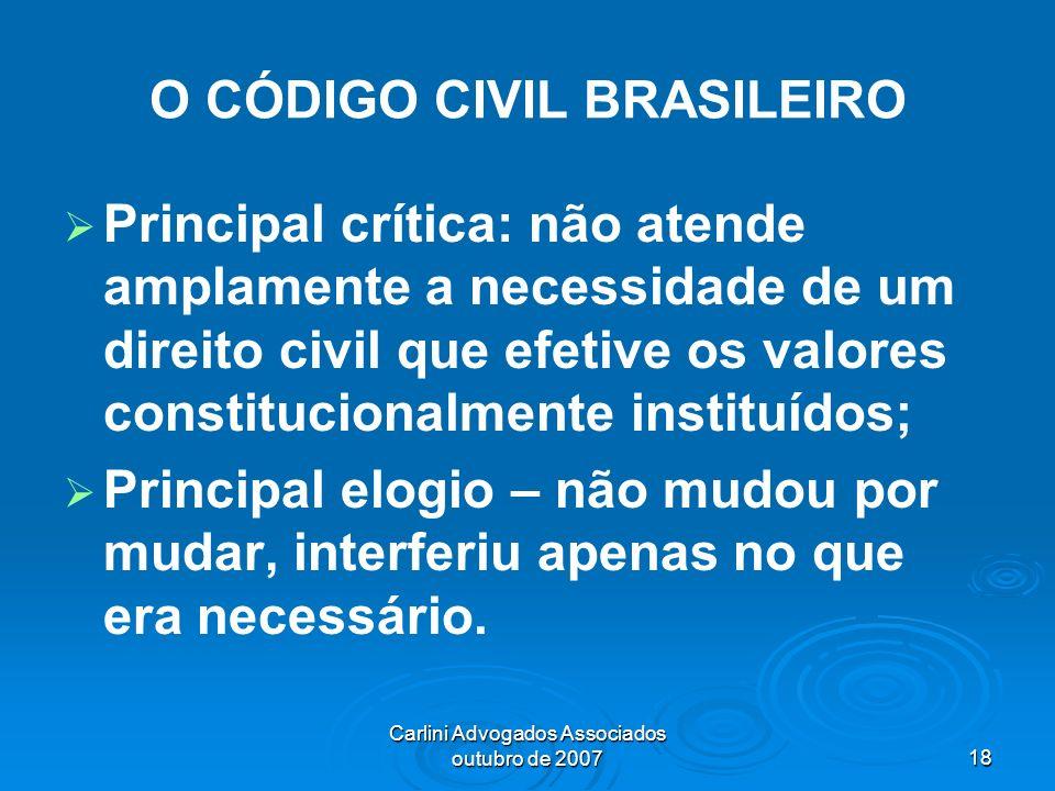Carlini Advogados Associados outubro de 200718 O CÓDIGO CIVIL BRASILEIRO Principal crítica: não atende amplamente a necessidade de um direito civil qu