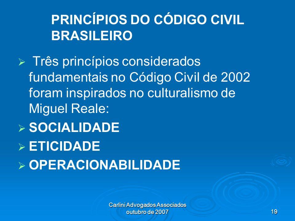 Carlini Advogados Associados outubro de 200719 PRINCÍPIOS DO CÓDIGO CIVIL BRASILEIRO Três princípios considerados fundamentais no Código Civil de 2002