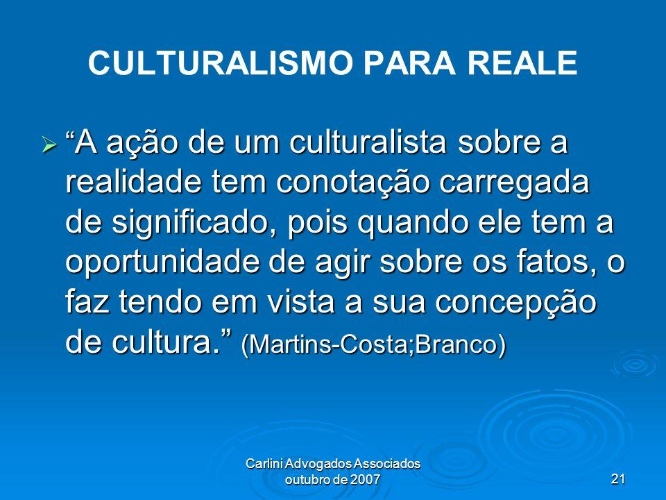Carlini Advogados Associados outubro de 200721 CULTURALISMO PARA REALE A ação de um culturalista sobre a realidade tem conotação carregada de signific
