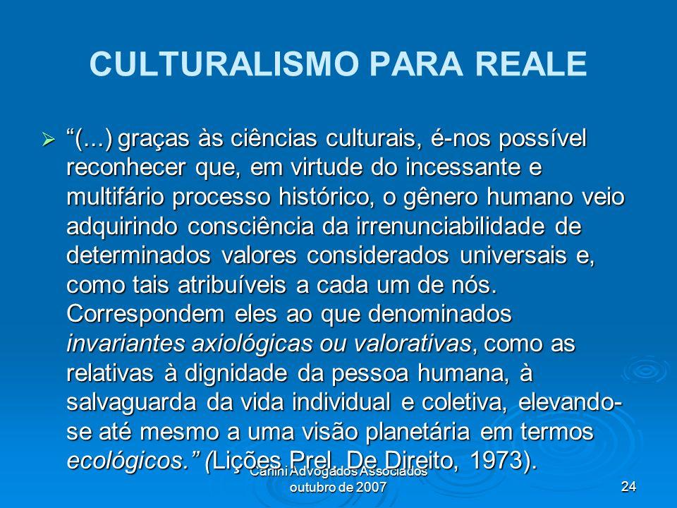 Carlini Advogados Associados outubro de 200724 CULTURALISMO PARA REALE (...) graças às ciências culturais, é-nos possível reconhecer que, em virtude d