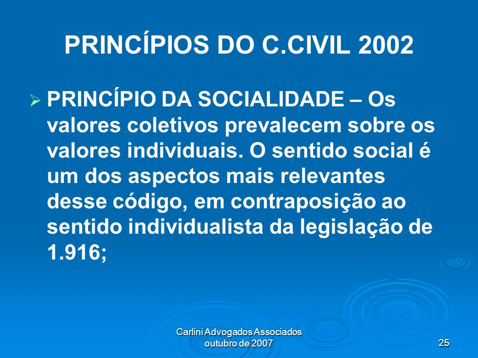Carlini Advogados Associados outubro de 200725 PRINCÍPIOS DO C.CIVIL 2002 PRINCÍPIO DA SOCIALIDADE – Os valores coletivos prevalecem sobre os valores