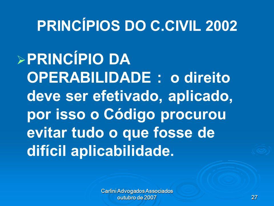 Carlini Advogados Associados outubro de 200727 PRINCÍPIOS DO C.CIVIL 2002 PRINCÍPIO DA OPERABILIDADE : o direito deve ser efetivado, aplicado, por iss