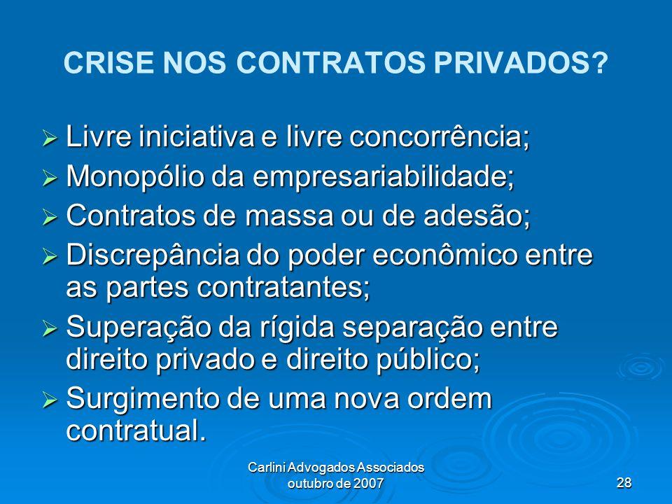 Carlini Advogados Associados outubro de 200728 CRISE NOS CONTRATOS PRIVADOS? Livre iniciativa e livre concorrência; Livre iniciativa e livre concorrên