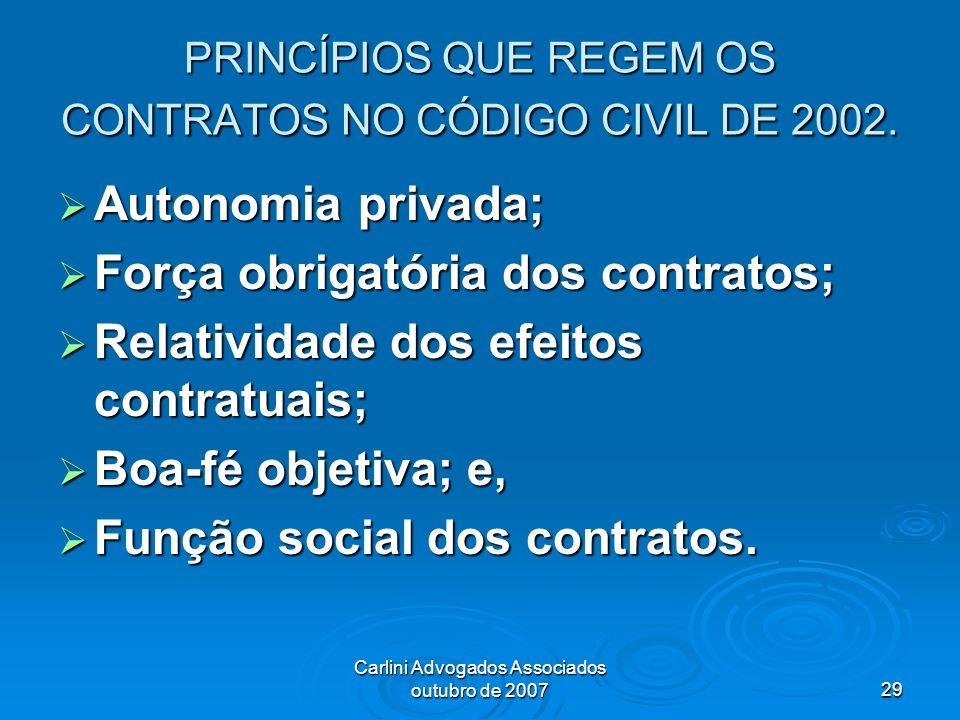 Carlini Advogados Associados outubro de 200729 PRINCÍPIOS QUE REGEM OS CONTRATOS NO CÓDIGO CIVIL DE 2002. Autonomia privada; Autonomia privada; Força