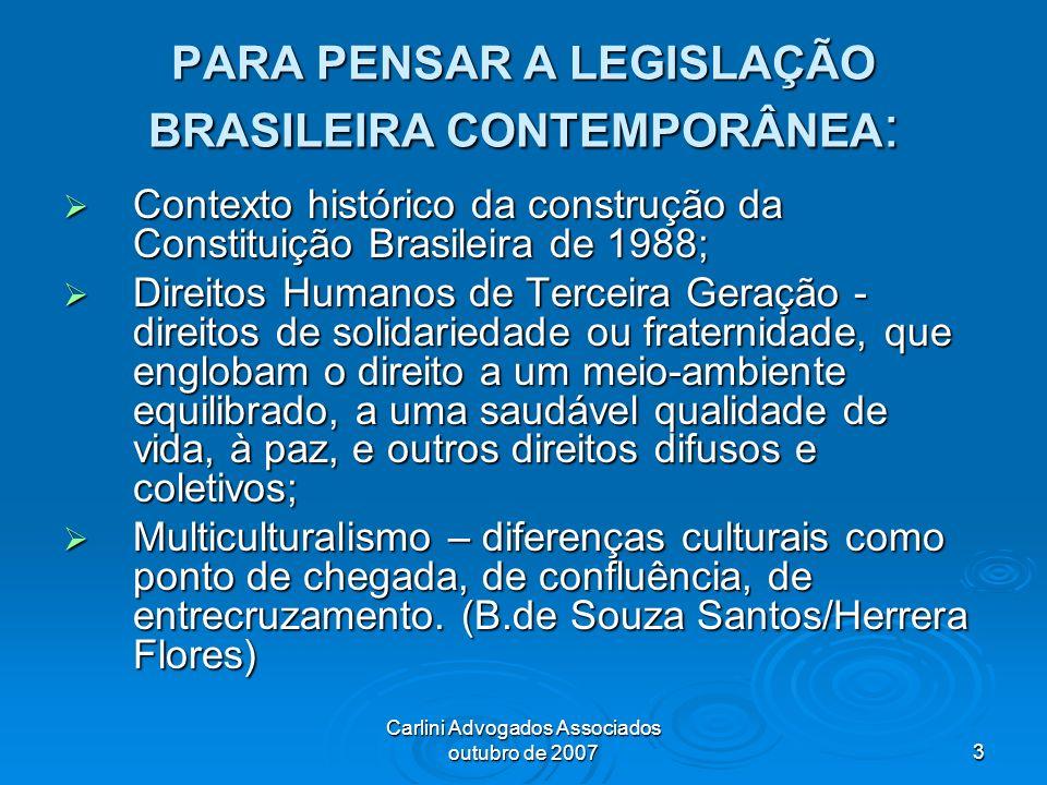 Carlini Advogados Associados outubro de 20073 PARA PENSAR A LEGISLAÇÃO BRASILEIRA CONTEMPORÂNEA : Contexto histórico da construção da Constituição Bra