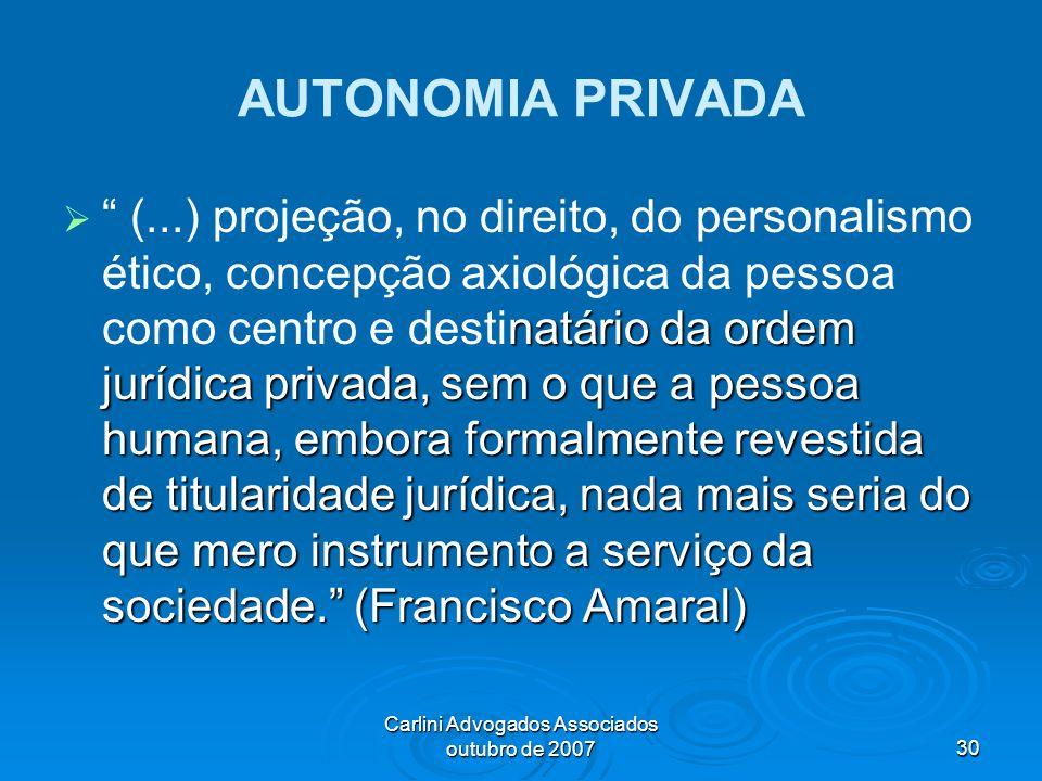 Carlini Advogados Associados outubro de 200730 AUTONOMIA PRIVADA natário da ordem jurídica privada, sem o que a pessoa humana, embora formalmente reve