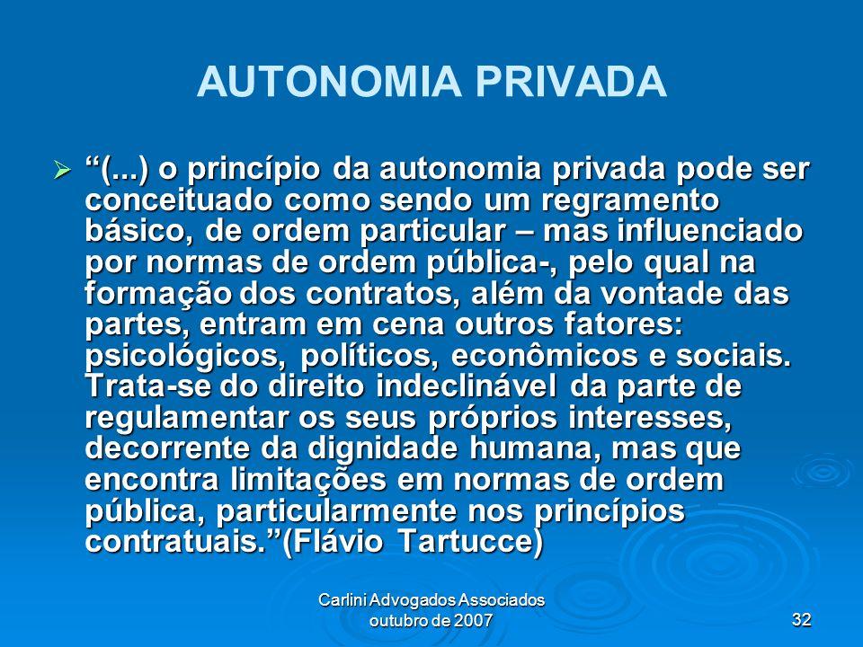 Carlini Advogados Associados outubro de 200732 AUTONOMIA PRIVADA (...) o princípio da autonomia privada pode ser conceituado como sendo um regramento