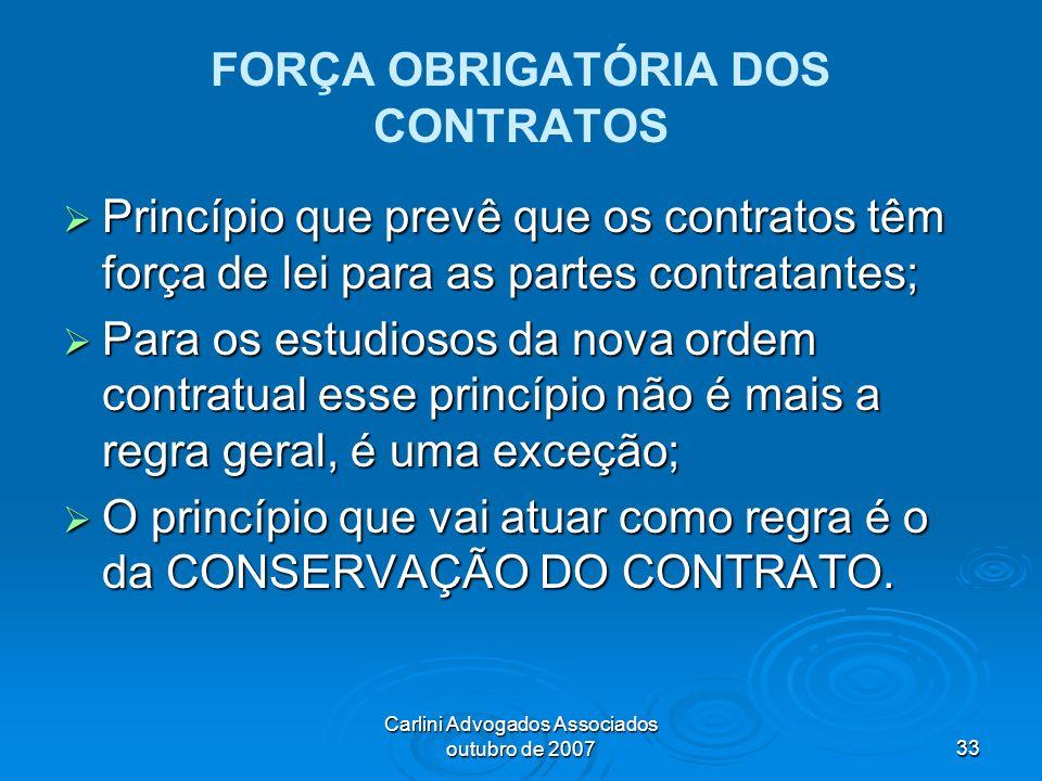 Carlini Advogados Associados outubro de 200733 FORÇA OBRIGATÓRIA DOS CONTRATOS Princípio que prevê que os contratos têm força de lei para as partes co