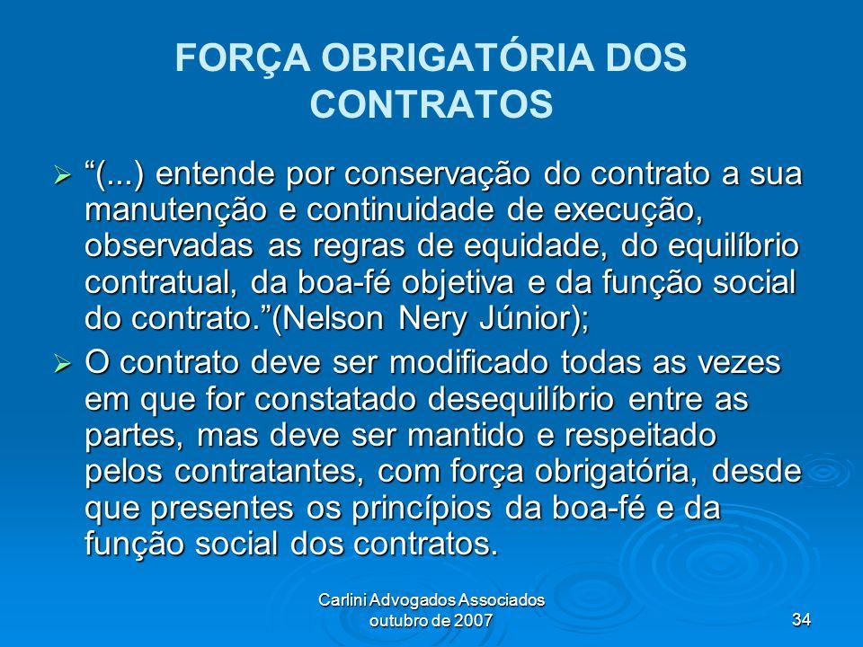 Carlini Advogados Associados outubro de 200734 FORÇA OBRIGATÓRIA DOS CONTRATOS (...) entende por conservação do contrato a sua manutenção e continuida