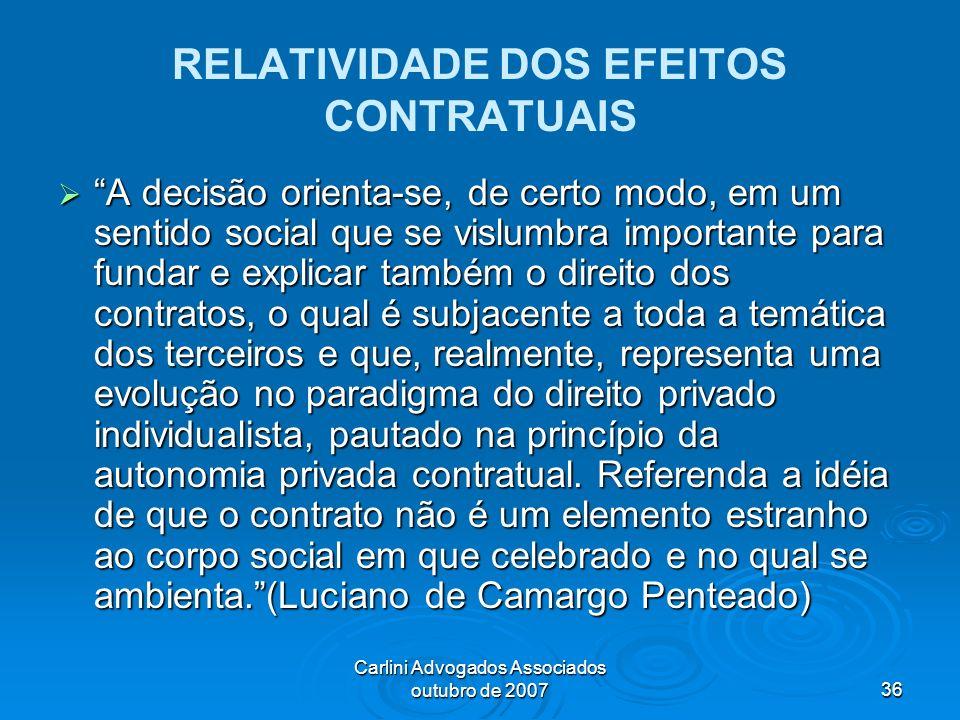 Carlini Advogados Associados outubro de 200736 RELATIVIDADE DOS EFEITOS CONTRATUAIS A decisão orienta-se, de certo modo, em um sentido social que se v
