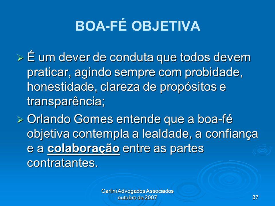 Carlini Advogados Associados outubro de 200737 BOA-FÉ OBJETIVA É um dever de conduta que todos devem praticar, agindo sempre com probidade, honestidad