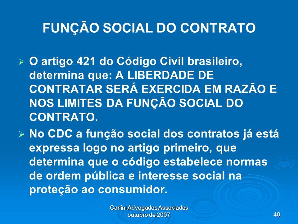 Carlini Advogados Associados outubro de 200740 FUNÇÃO SOCIAL DO CONTRATO O artigo 421 do Código Civil brasileiro, determina que: A LIBERDADE DE CONTRA