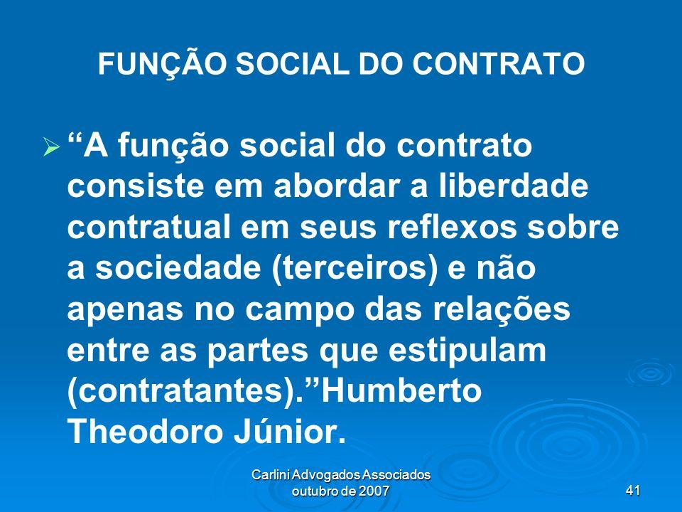 Carlini Advogados Associados outubro de 200741 FUNÇÃO SOCIAL DO CONTRATO A função social do contrato consiste em abordar a liberdade contratual em seu