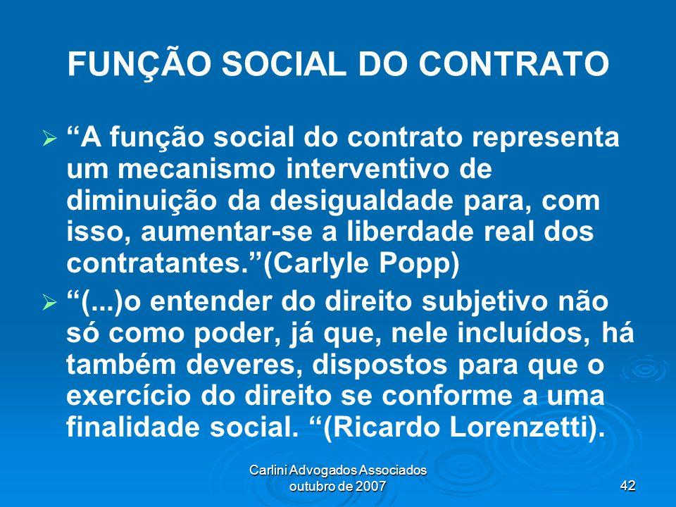 Carlini Advogados Associados outubro de 200742 FUNÇÃO SOCIAL DO CONTRATO A função social do contrato representa um mecanismo interventivo de diminuiçã
