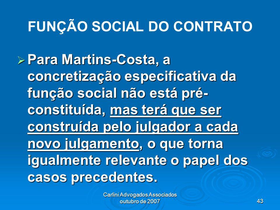 Carlini Advogados Associados outubro de 200743 FUNÇÃO SOCIAL DO CONTRATO Para Martins-Costa, a concretização especificativa da função social não está