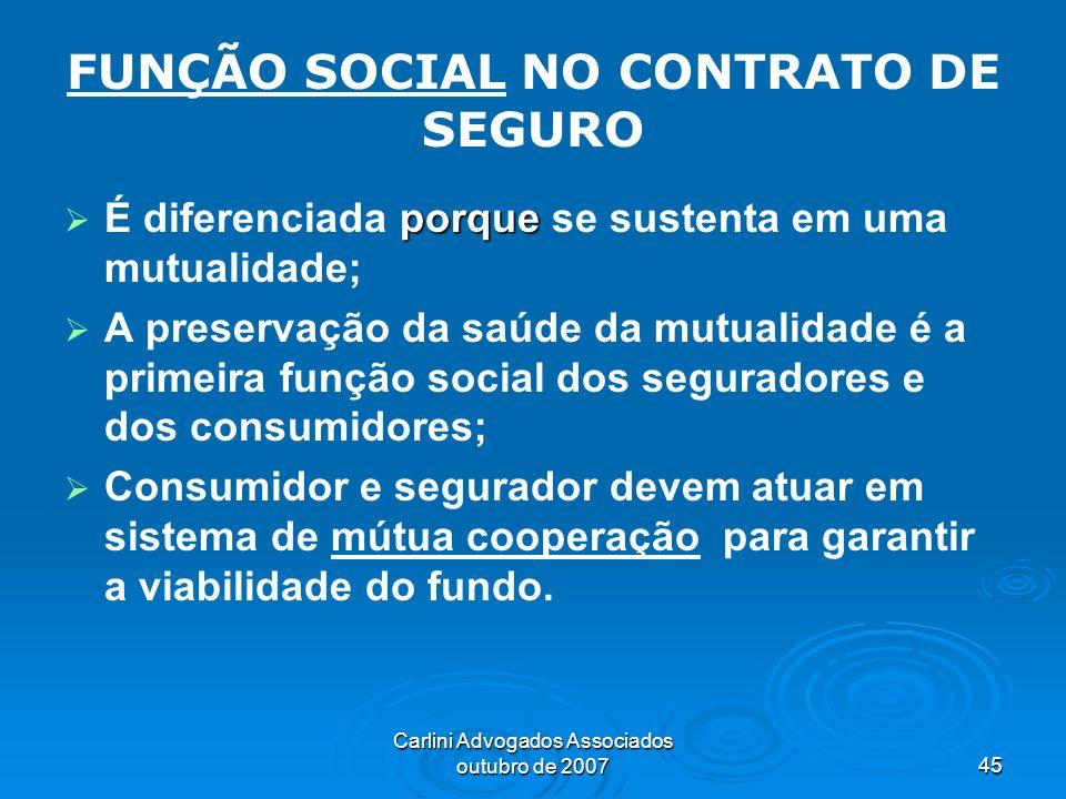 Carlini Advogados Associados outubro de 200745 FUNÇÃO SOCIAL NO CONTRATO DE SEGURO porque É diferenciada porque se sustenta em uma mutualidade; A pres