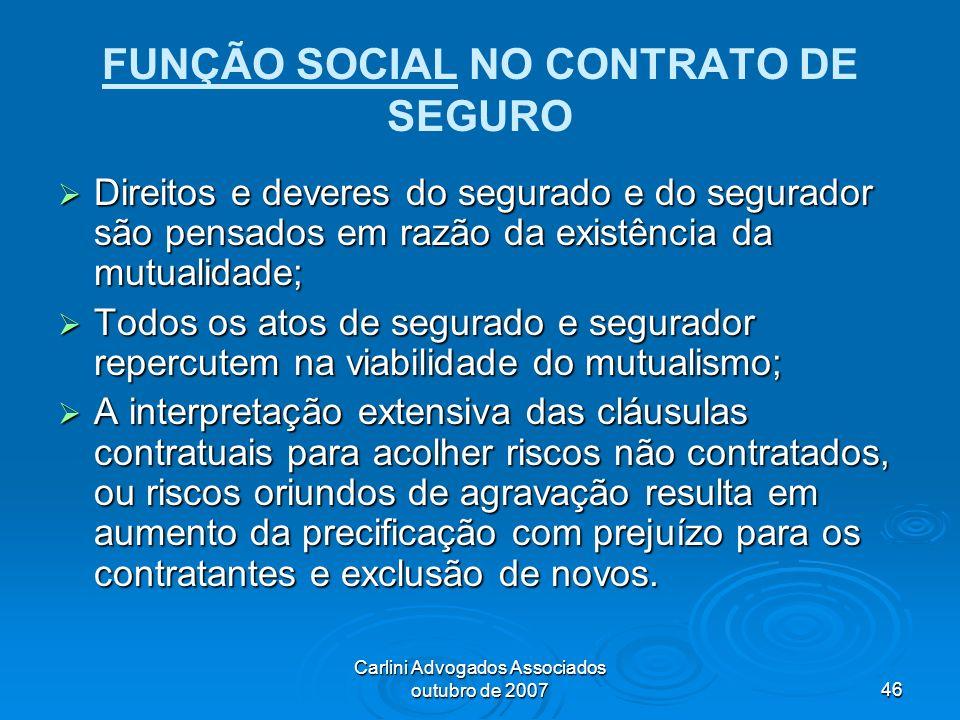 Carlini Advogados Associados outubro de 200746 FUNÇÃO SOCIAL NO CONTRATO DE SEGURO Direitos e deveres do segurado e do segurador são pensados em razão