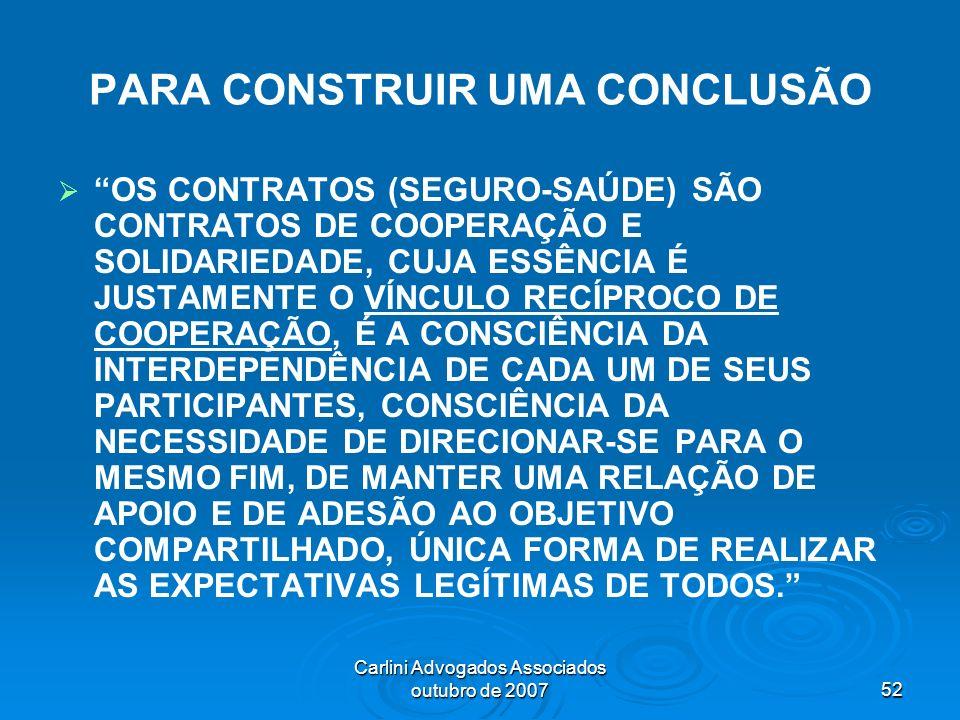 Carlini Advogados Associados outubro de 200752 PARA CONSTRUIR UMA CONCLUSÃO OS CONTRATOS (SEGURO-SAÚDE) SÃO CONTRATOS DE COOPERAÇÃO E SOLIDARIEDADE, C