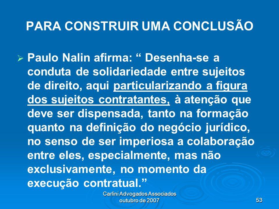 Carlini Advogados Associados outubro de 200753 PARA CONSTRUIR UMA CONCLUSÃO Paulo Nalin afirma: Desenha-se a conduta de solidariedade entre sujeitos d