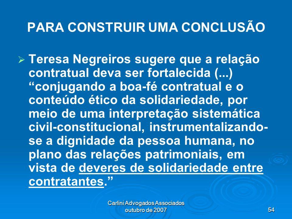 Carlini Advogados Associados outubro de 200754 PARA CONSTRUIR UMA CONCLUSÃO Teresa Negreiros sugere que a relação contratual deva ser fortalecida (...