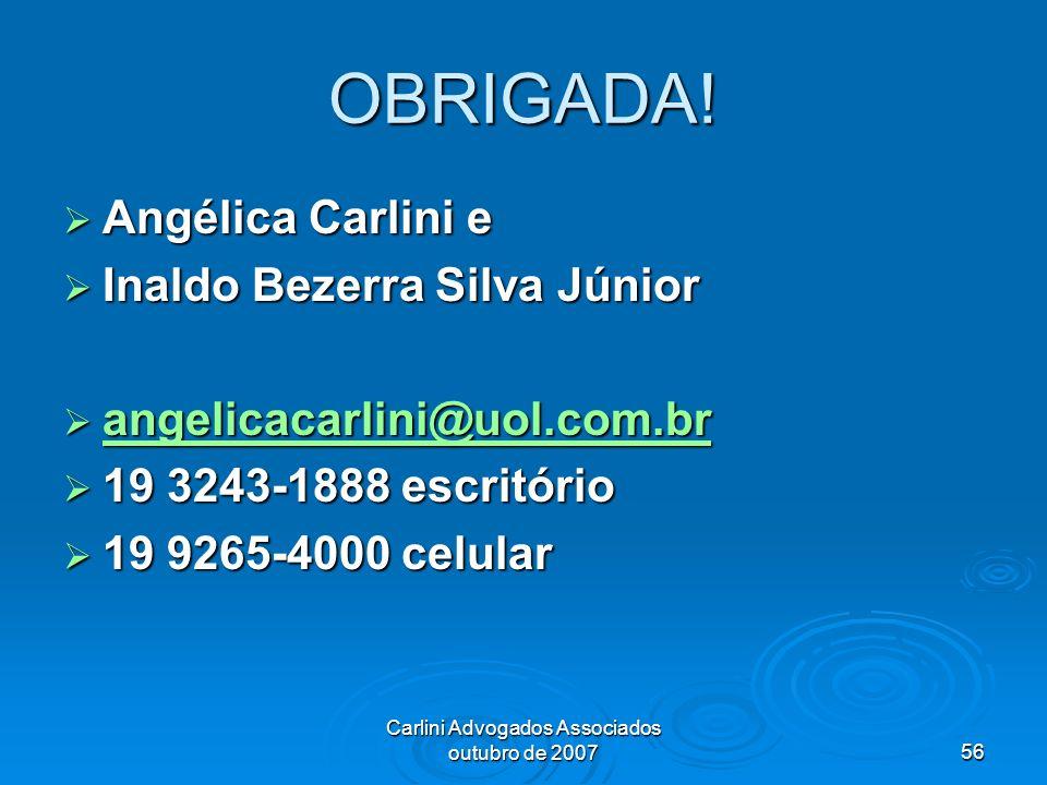Carlini Advogados Associados outubro de 200756 OBRIGADA! Angélica Carlini e Angélica Carlini e Inaldo Bezerra Silva Júnior Inaldo Bezerra Silva Júnior