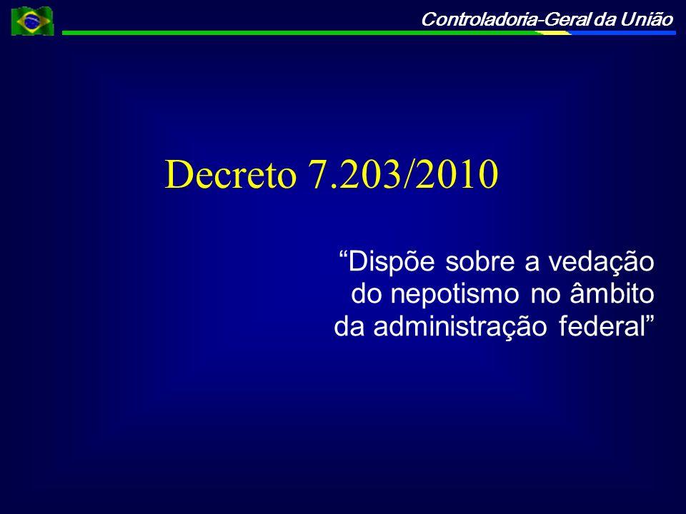 Controladoria-Geral da União Decreto 7.203/2010 Dispõe sobre a vedação do nepotismo no âmbito da administração federal