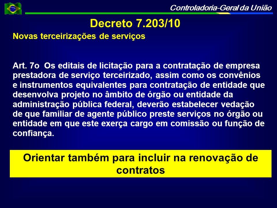 Controladoria-Geral da União Decreto 7.203/10 Novas terceirizações de serviços Art. 7o Os editais de licitação para a contratação de empresa prestador
