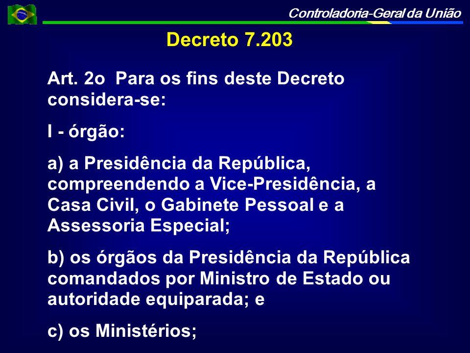 Controladoria-Geral da União Decreto 7.203 Art. 2o Para os fins deste Decreto considera-se: I - órgão: a) a Presidência da República, compreendendo a