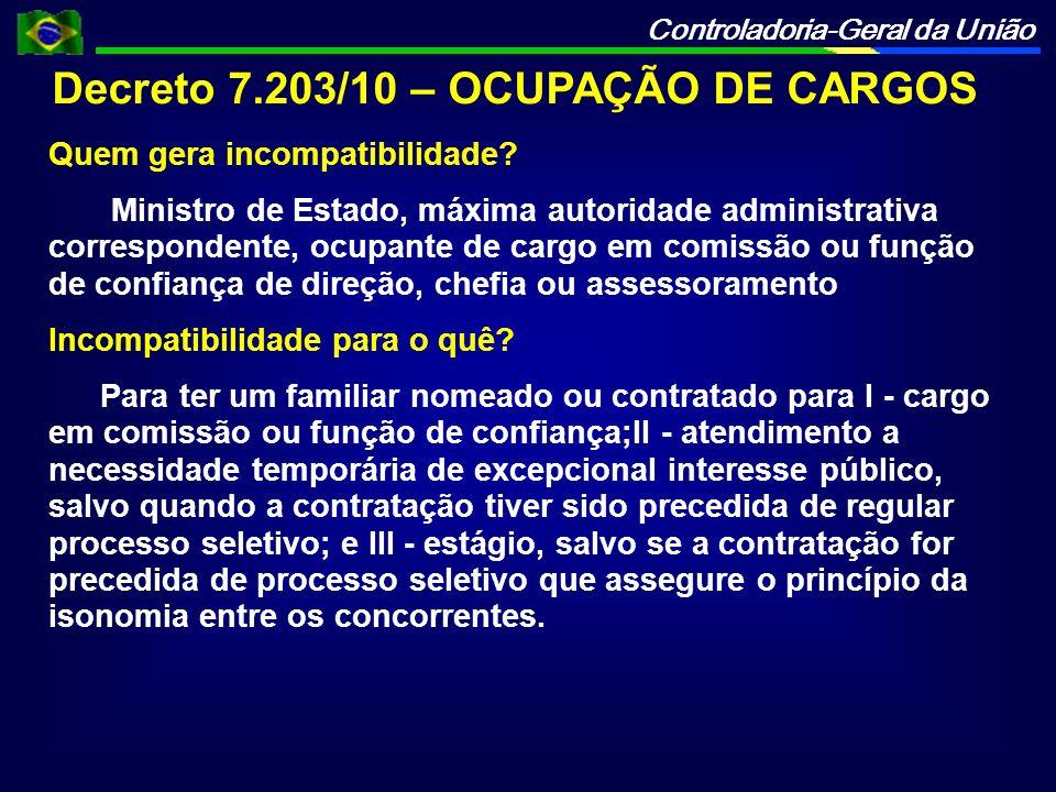 Controladoria-Geral da União Decreto 7.203/10 – OCUPAÇÃO DE CARGOS Quem gera incompatibilidade? Ministro de Estado, máxima autoridade administrativa c