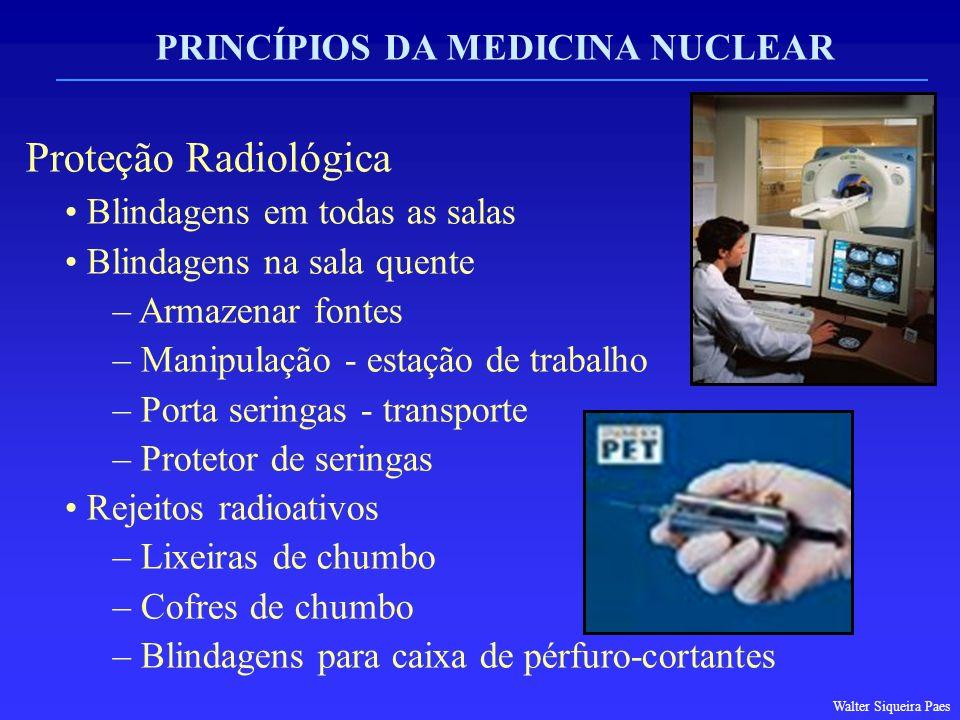 PRINCÍPIOS DA MEDICINA NUCLEAR Proteção Radiológica Blindagens em todas as salas Blindagens na sala quente – Armazenar fontes – Manipulação - estação