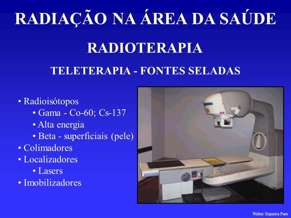 RADIOTERAPIA RADIAÇÃO NA ÁREA DA SAÚDE TELETERAPIA - FONTES SELADAS Radioisótopos Gama - Co-60; Cs-137 Alta energia Beta - superficiais (pele) Colimad