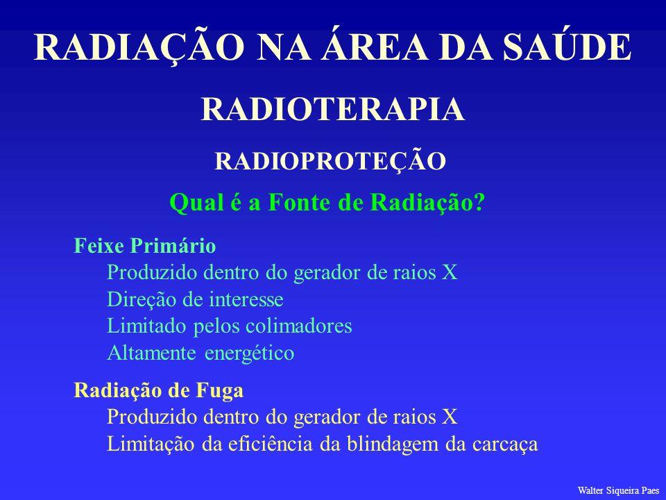 RADIOTERAPIA RADIAÇÃO NA ÁREA DA SAÚDE RADIOPROTEÇÃO Qual é a Fonte de Radiação? Feixe Primário Produzido dentro do gerador de raios X Direção de inte