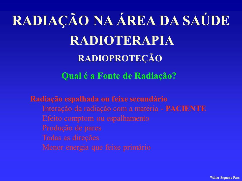RADIOTERAPIA RADIAÇÃO NA ÁREA DA SAÚDE RADIOPROTEÇÃO Qual é a Fonte de Radiação? Radiação espalhada ou feixe secundário Interação da radiação com a ma