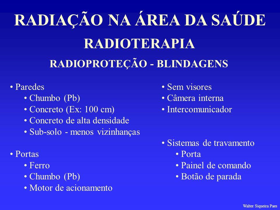 RADIOTERAPIA RADIAÇÃO NA ÁREA DA SAÚDE RADIOPROTEÇÃO - BLINDAGENS Paredes Chumbo (Pb) Concreto (Ex: 100 cm) Concreto de alta densidade Sub-solo - meno