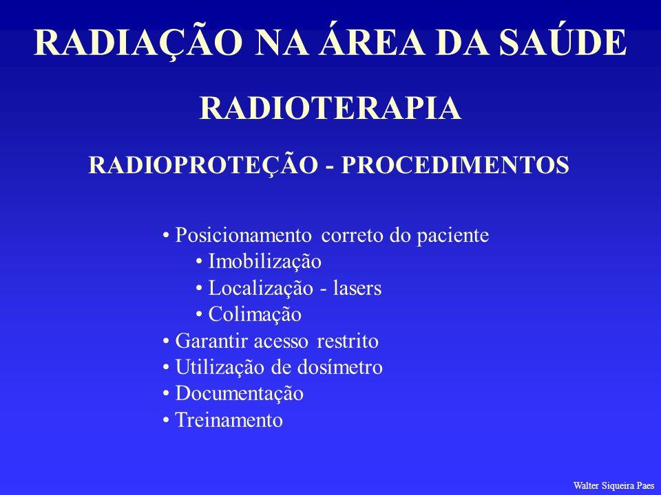 RADIOTERAPIA RADIAÇÃO NA ÁREA DA SAÚDE RADIOPROTEÇÃO - PROCEDIMENTOS Posicionamento correto do paciente Imobilização Localização - lasers Colimação Ga
