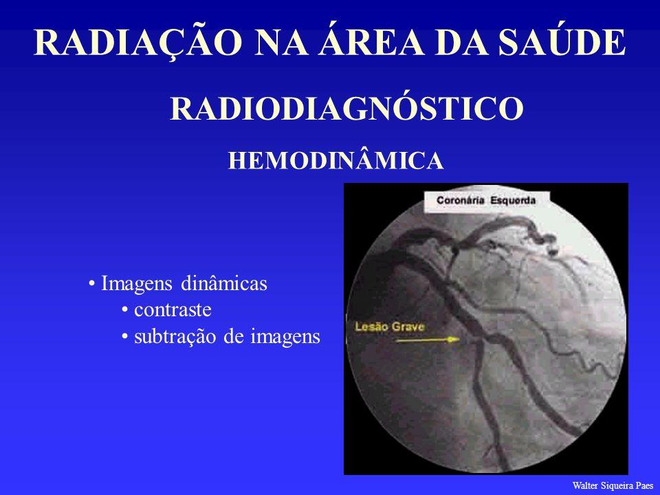 RADIODIAGNÓSTICO RADIAÇÃO NA ÁREA DA SAÚDE HEMODINÂMICA Imagens dinâmicas contraste subtração de imagens Walter Siqueira Paes