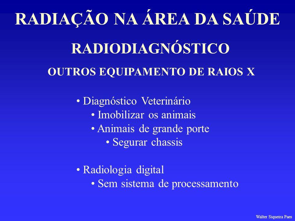 RADIODIAGNÓSTICO RADIAÇÃO NA ÁREA DA SAÚDE OUTROS EQUIPAMENTO DE RAIOS X Diagnóstico Veterinário Imobilizar os animais Animais de grande porte Segurar