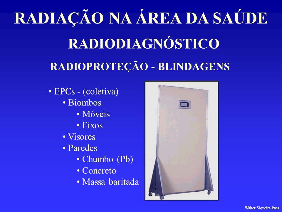 RADIODIAGNÓSTICO RADIAÇÃO NA ÁREA DA SAÚDE RADIOPROTEÇÃO - BLINDAGENS EPCs - (coletiva) Biombos Móveis Fixos Visores Paredes Chumbo (Pb) Concreto Mass