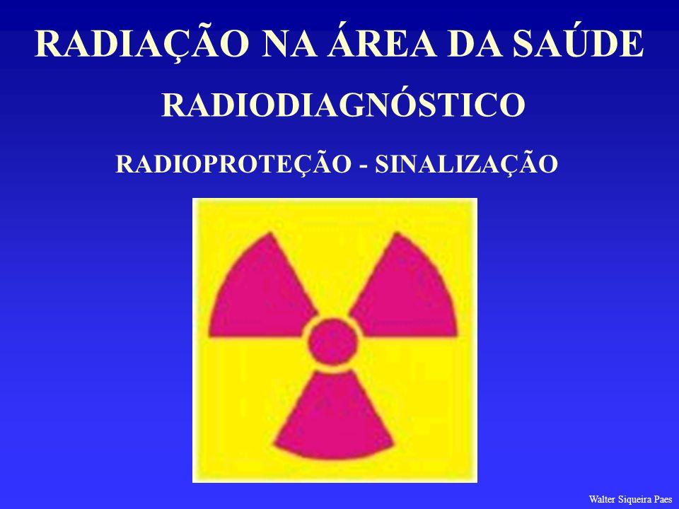 RADIODIAGNÓSTICO RADIAÇÃO NA ÁREA DA SAÚDE RADIOPROTEÇÃO - SINALIZAÇÃO Walter Siqueira Paes