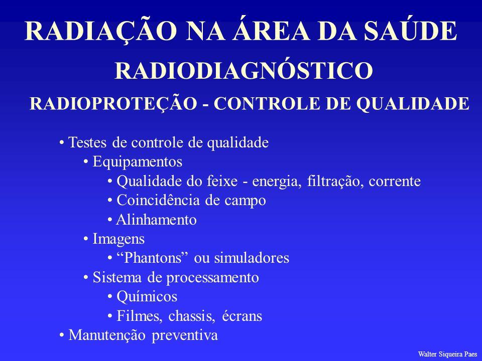 RADIODIAGNÓSTICO RADIAÇÃO NA ÁREA DA SAÚDE RADIOPROTEÇÃO - CONTROLE DE QUALIDADE Testes de controle de qualidade Equipamentos Qualidade do feixe - ene