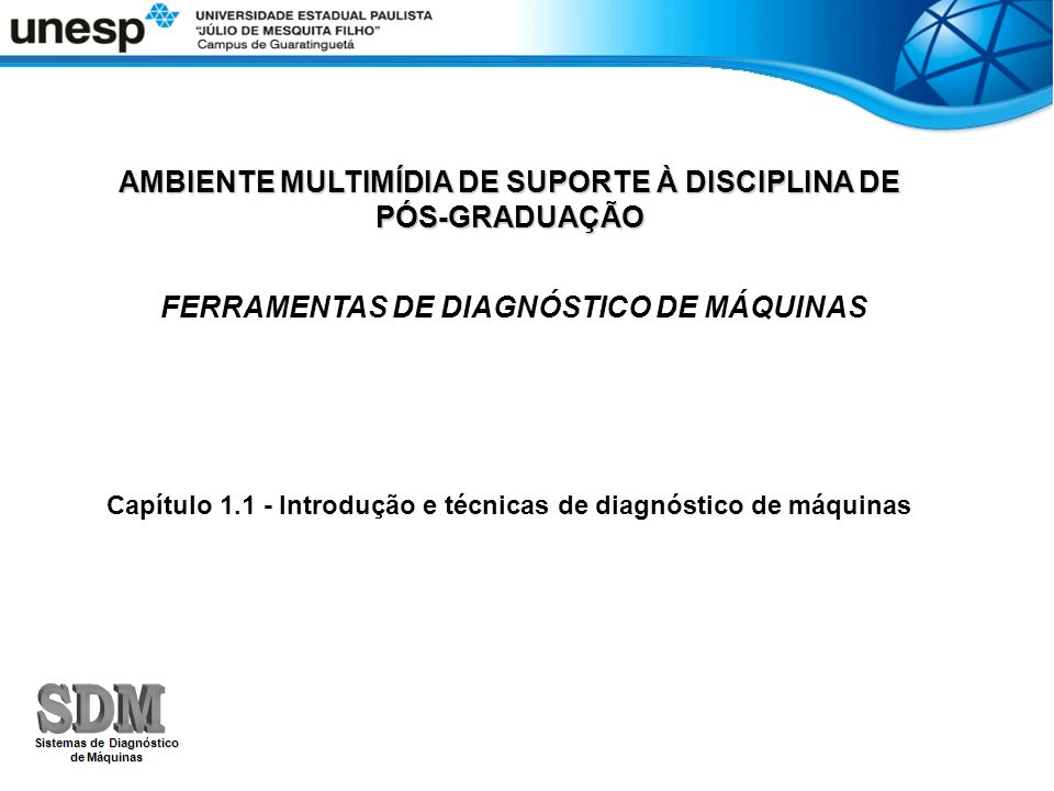 AMBIENTE MULTIMÍDIA DE SUPORTE À DISCIPLINA DE PÓS-GRADUAÇÃO FERRAMENTAS DE DIAGNÓSTICO DE MÁQUINAS Capítulo 1.1 - Introdução e técnicas de diagnóstic