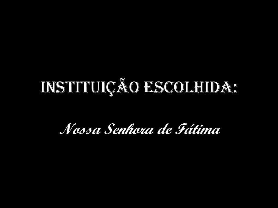 INSTITUIÇÃO ESCOLHIDA: Nossa Senhora de Fátima