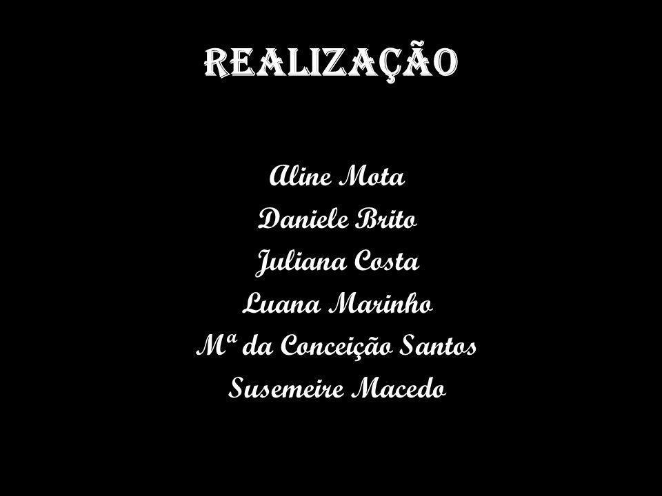Realização Aline Mota Daniele Brito Juliana Costa Luana Marinho Mª da Conceição Santos Susemeire Macedo
