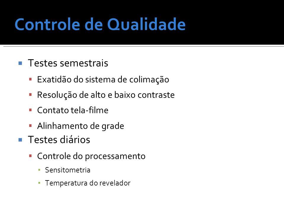 Controle de Qualidade Testes semestrais Exatidão do sistema de colimação Resolução de alto e baixo contraste Contato tela-filme Alinhamento de grade T