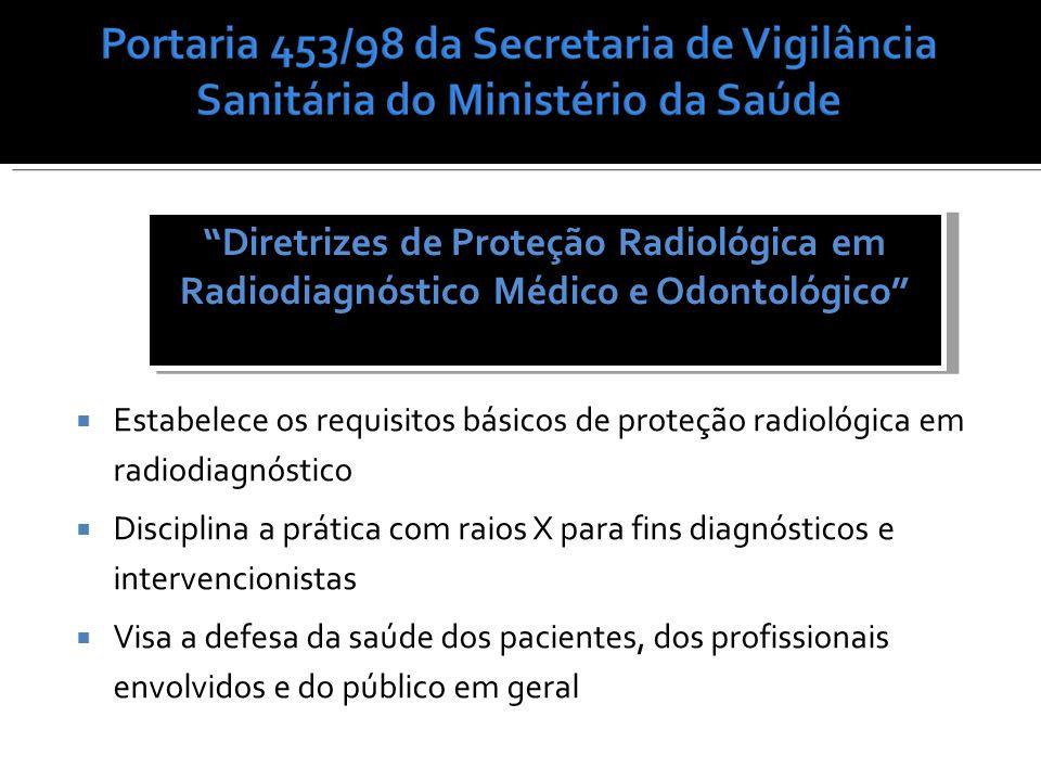 Estabelece os requisitos básicos de proteção radiológica em radiodiagnóstico Disciplina a prática com raios X para fins diagnósticos e intervencionist