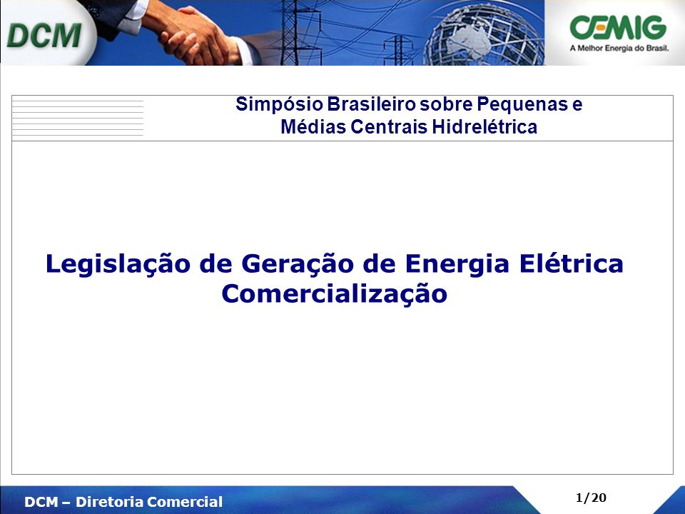 V DCM – Diretoria Comercial 1/20 Legislação de Geração de Energia Elétrica Comercialização Simpósio Brasileiro sobre Pequenas e Médias Centrais Hidrel