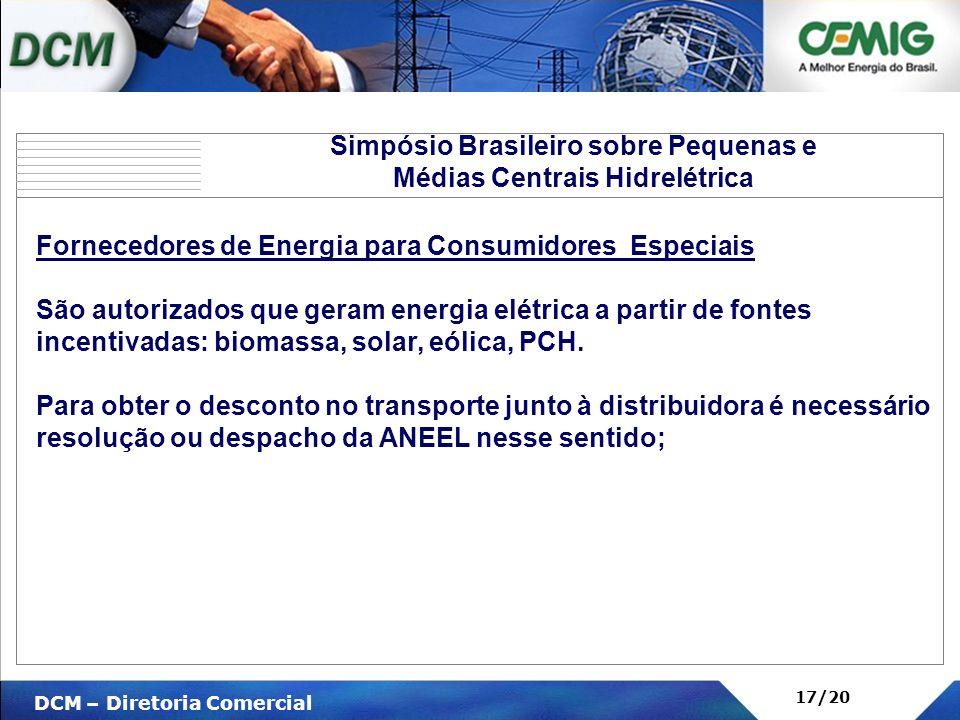 V DCM – Diretoria Comercial 17/20 Fornecedores de Energia para Consumidores Especiais São autorizados que geram energia elétrica a partir de fontes in