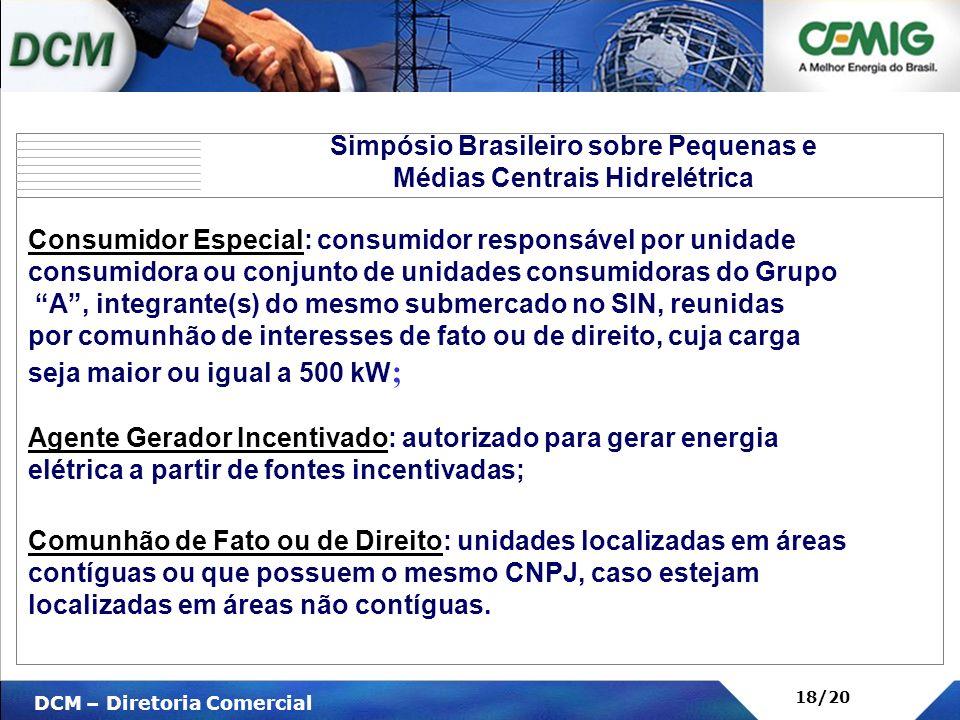V DCM – Diretoria Comercial 18/20 Consumidor Especial: consumidor responsável por unidade consumidora ou conjunto de unidades consumidoras do Grupo A,
